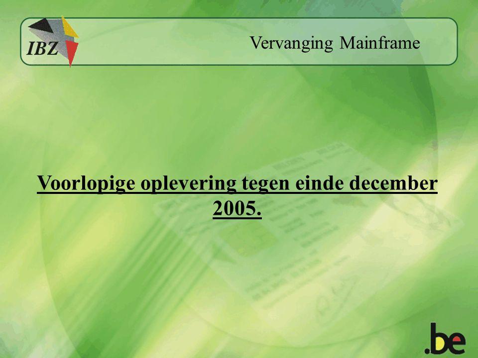 Vervanging Mainframe Voorlopige oplevering tegen einde december 2005.