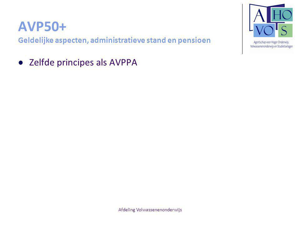 Afdeling Volwassenenonderwijs AVP50+ Geldelijke aspecten, administratieve stand en pensioen Zelfde principes als AVPPA