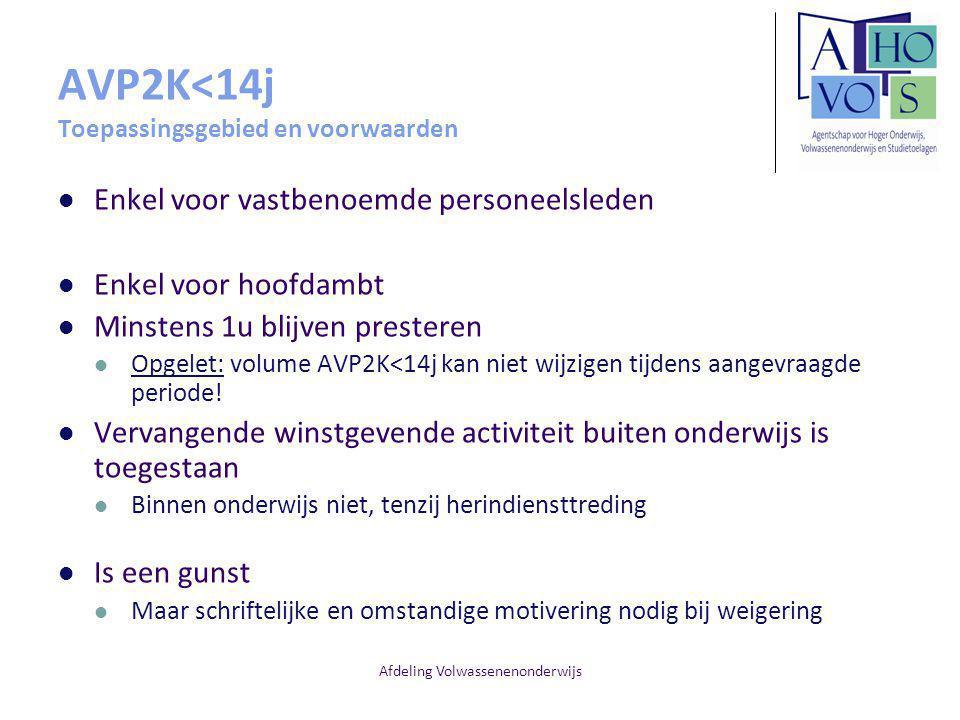 Afdeling Volwassenenonderwijs AVP2K<14j Toepassingsgebied en voorwaarden Enkel voor vastbenoemde personeelsleden Enkel voor hoofdambt Minstens 1u blij