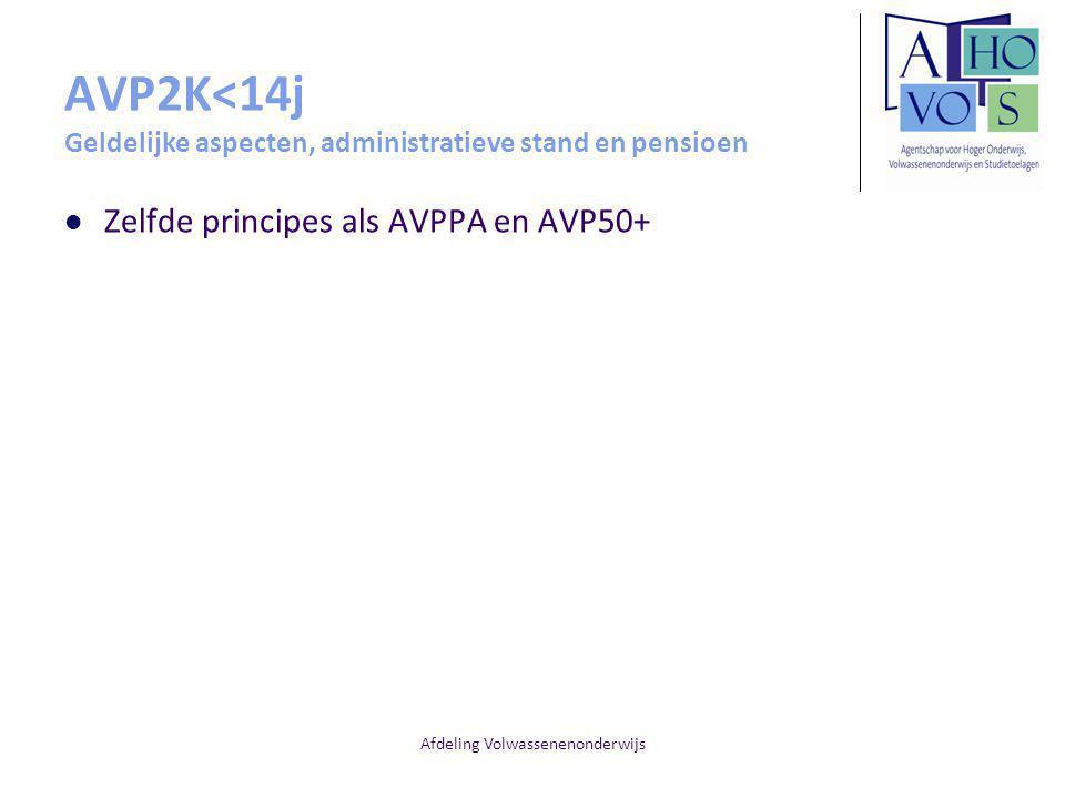 Afdeling Volwassenenonderwijs AVP2K<14j Geldelijke aspecten, administratieve stand en pensioen Zelfde principes als AVPPA en AVP50+