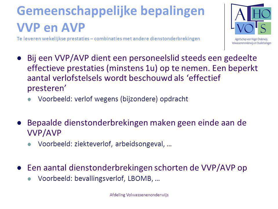 Afdeling Volwassenenonderwijs Gemeenschappelijke bepalingen VVP en AVP Te leveren wekelijkse prestaties – combinaties met andere dienstonderbrekingen Bij een VVP/AVP dient een personeelslid steeds een gedeelte effectieve prestaties (minstens 1u) op te nemen.