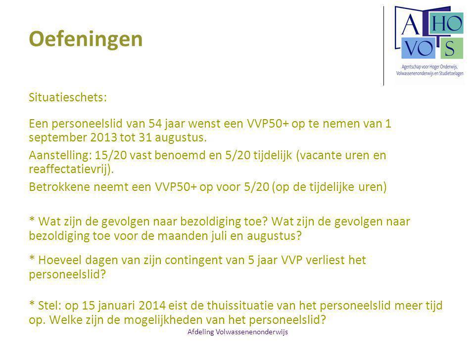 Afdeling Volwassenenonderwijs Oefeningen Situatieschets: Een personeelslid van 54 jaar wenst een VVP50+ op te nemen van 1 september 2013 tot 31 augustus.
