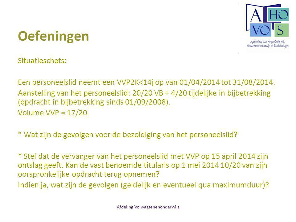 Afdeling Volwassenenonderwijs Oefeningen Situatieschets: Een personeelslid neemt een VVP2K<14j op van 01/04/2014 tot 31/08/2014. Aanstelling van het p