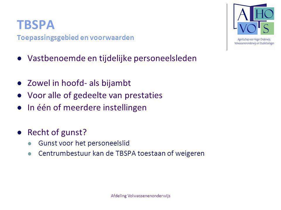 Afdeling Volwassenenonderwijs TBSPA Toepassingsgebied en voorwaarden Vastbenoemde en tijdelijke personeelsleden Zowel in hoofd- als bijambt Voor alle