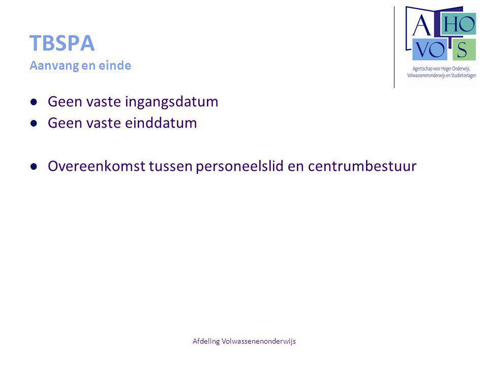 Afdeling Volwassenenonderwijs TBSPA Aanvang en einde Geen vaste ingangsdatum Geen vaste einddatum Overeenkomst tussen personeelslid en centrumbestuur