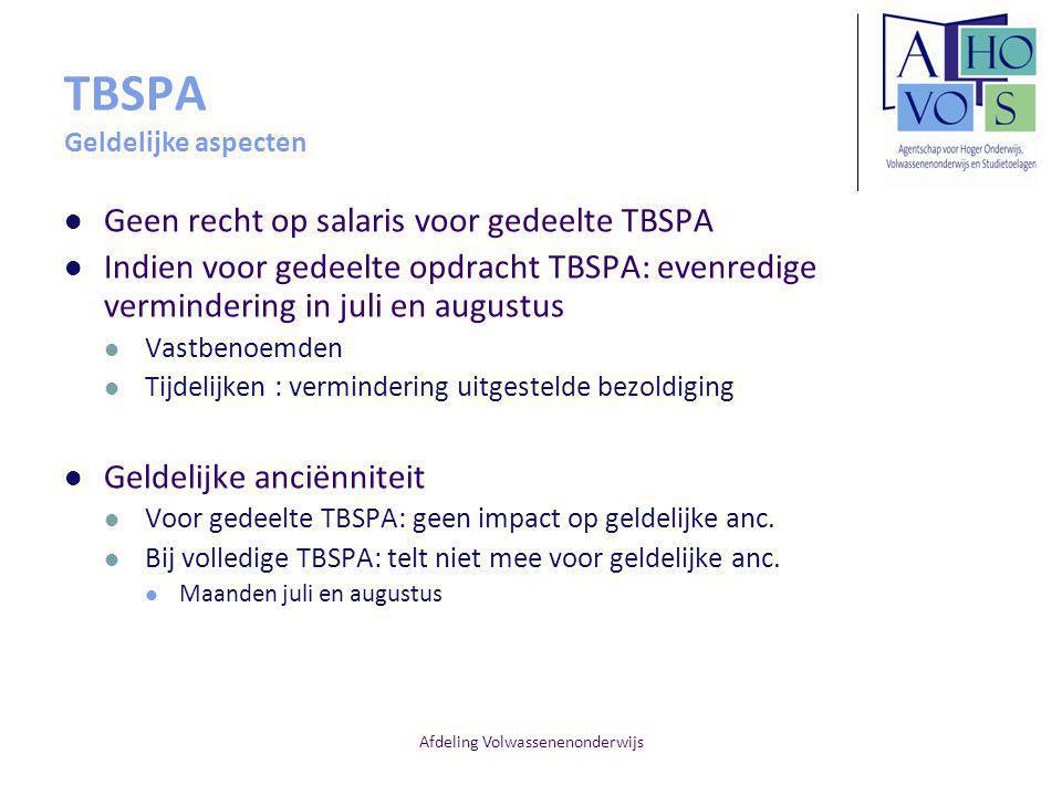 Afdeling Volwassenenonderwijs TBSPA Geldelijke aspecten Geen recht op salaris voor gedeelte TBSPA Indien voor gedeelte opdracht TBSPA: evenredige verm