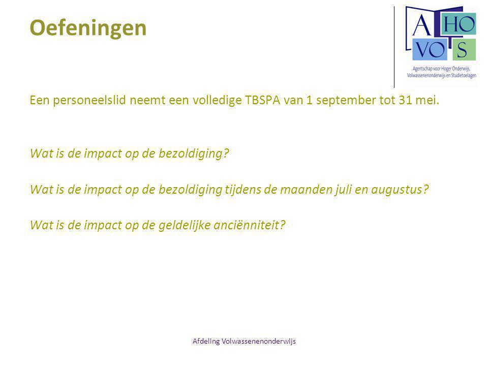 Afdeling Volwassenenonderwijs Oefeningen Een personeelslid neemt een volledige TBSPA van 1 september tot 31 mei. Wat is de impact op de bezoldiging? W