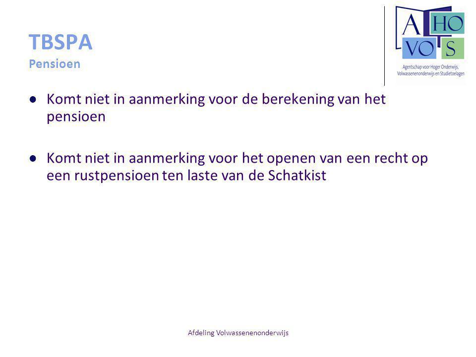 Afdeling Volwassenenonderwijs TBSPA Pensioen Komt niet in aanmerking voor de berekening van het pensioen Komt niet in aanmerking voor het openen van e