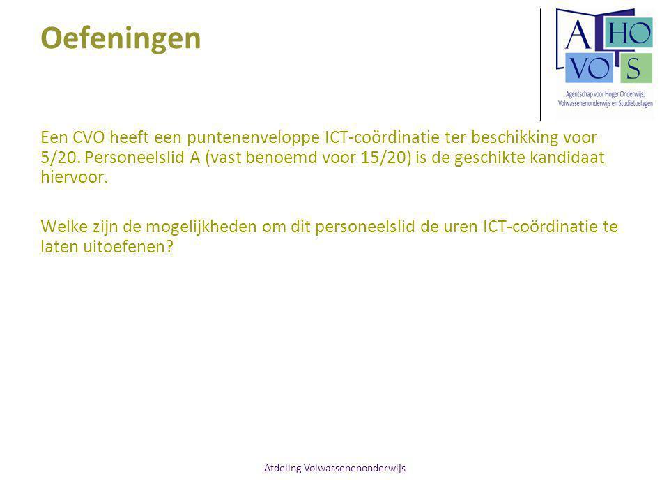 Afdeling Volwassenenonderwijs Oefeningen Een CVO heeft een puntenenveloppe ICT-coördinatie ter beschikking voor 5/20. Personeelslid A (vast benoemd vo