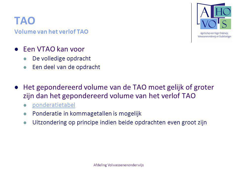 Afdeling Volwassenenonderwijs TAO Volume van het verlof TAO Een VTAO kan voor De volledige opdracht Een deel van de opdracht Het gepondereerd volume v