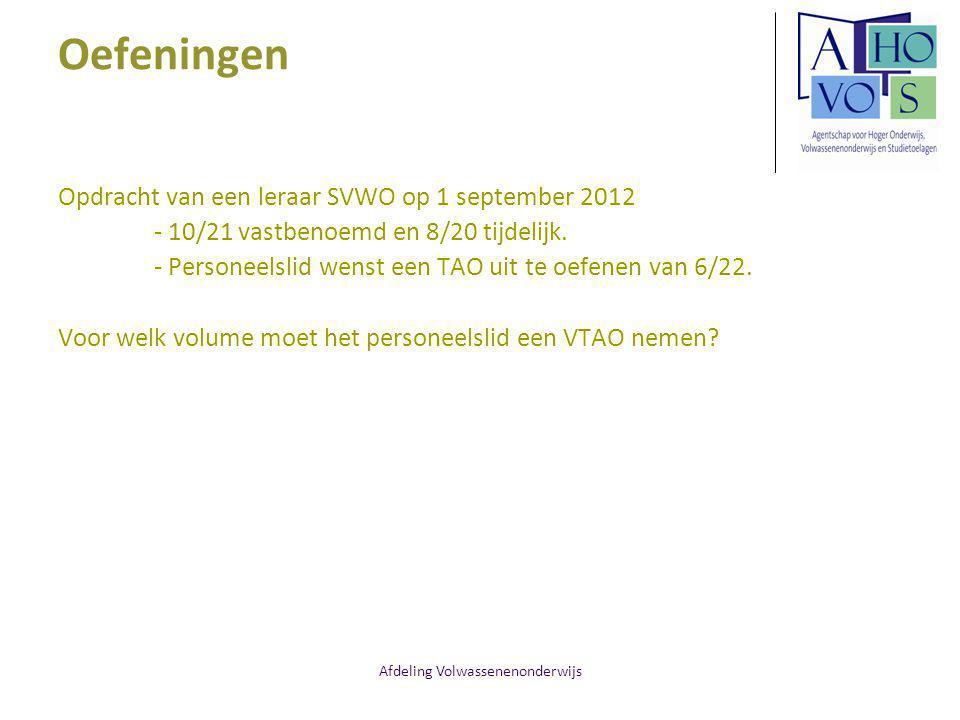 Afdeling Volwassenenonderwijs Oefeningen Opdracht van een leraar SVWO op 1 september 2012 - 10/21 vastbenoemd en 8/20 tijdelijk. - Personeelslid wenst