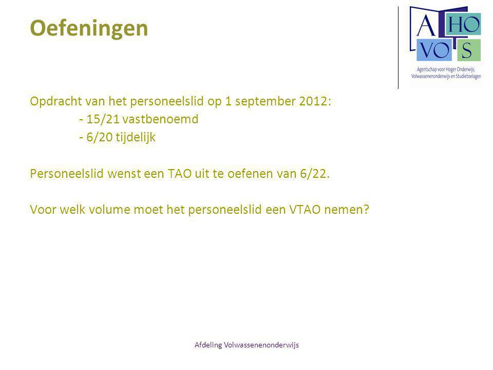 Afdeling Volwassenenonderwijs Oefeningen Opdracht van het personeelslid op 1 september 2012: - 15/21 vastbenoemd - 6/20 tijdelijk Personeelslid wenst een TAO uit te oefenen van 6/22.