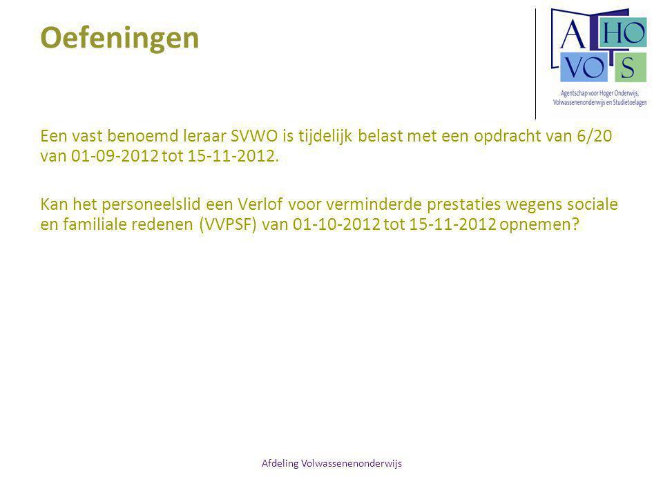 Afdeling Volwassenenonderwijs Oefeningen Een vast benoemd leraar SVWO is tijdelijk belast met een opdracht van 6/20 van 01-09-2012 tot 15-11-2012.