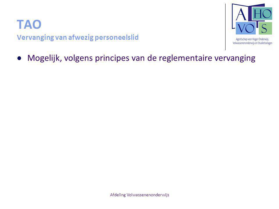 Afdeling Volwassenenonderwijs TAO Vervanging van afwezig personeelslid Mogelijk, volgens principes van de reglementaire vervanging