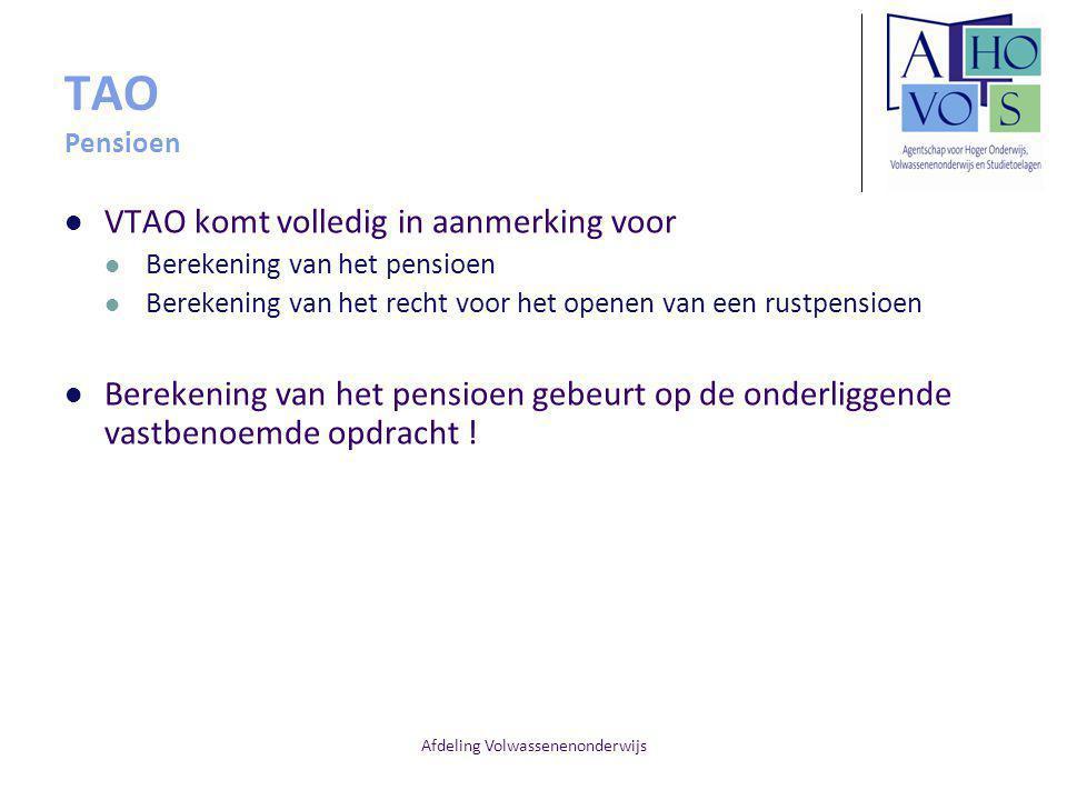 Afdeling Volwassenenonderwijs TAO Pensioen VTAO komt volledig in aanmerking voor Berekening van het pensioen Berekening van het recht voor het openen