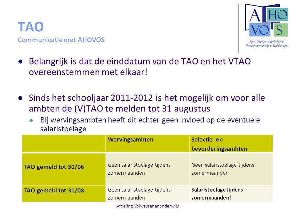 Afdeling Volwassenenonderwijs TAO Communicatie met AHOVOS Belangrijk is dat de einddatum van de TAO en het VTAO overeenstemmen met elkaar! Sinds het s