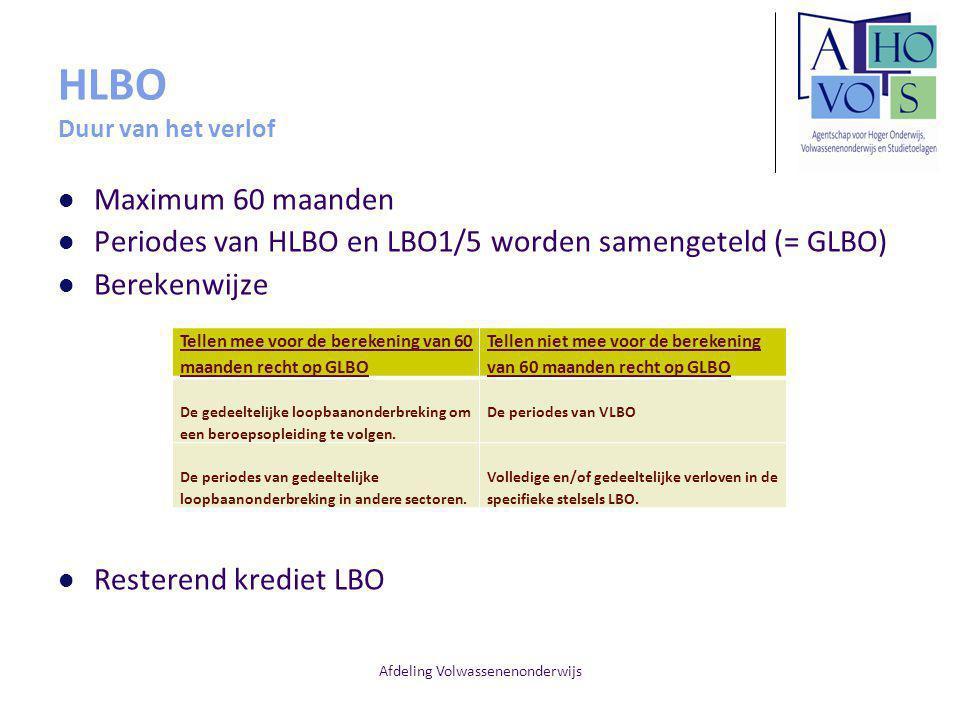 Afdeling Volwassenenonderwijs HLBO Duur van het verlof Maximum 60 maanden Periodes van HLBO en LBO1/5 worden samengeteld (= GLBO) Berekenwijze Resterend krediet LBO Tellen mee voor de berekening van 60 maanden recht op GLBO Tellen niet mee voor de berekening van 60 maanden recht op GLBO De gedeeltelijke loopbaanonderbreking om een beroepsopleiding te volgen.