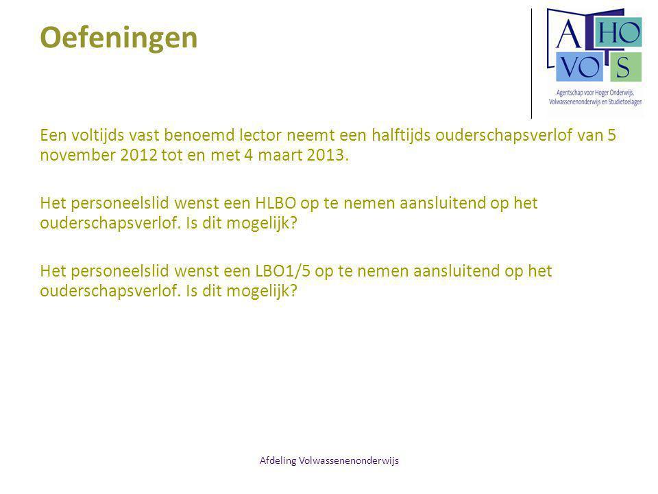 Afdeling Volwassenenonderwijs Oefeningen Een voltijds vast benoemd lector neemt een halftijds ouderschapsverlof van 5 november 2012 tot en met 4 maart