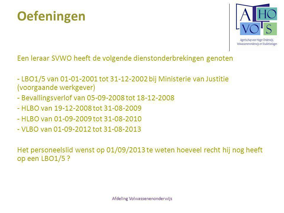 Afdeling Volwassenenonderwijs Oefeningen Een leraar SVWO heeft de volgende dienstonderbrekingen genoten - LBO1/5 van 01-01-2001 tot 31-12-2002 bij Ministerie van Justitie (voorgaande werkgever) - Bevallingsverlof van 05-09-2008 tot 18-12-2008 - HLBO van 19-12-2008 tot 31-08-2009 - HLBO van 01-09-2009 tot 31-08-2010 - VLBO van 01-09-2012 tot 31-08-2013 Het personeelslid wenst op 01/09/2013 te weten hoeveel recht hij nog heeft op een LBO1/5 ?