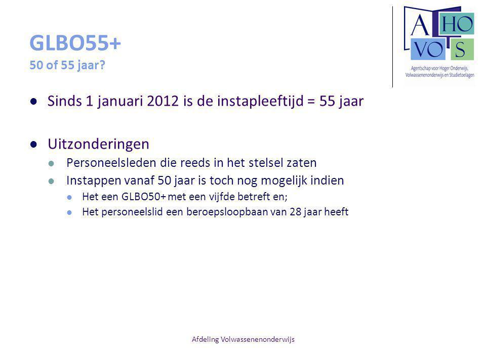 Afdeling Volwassenenonderwijs GLBO55+ 50 of 55 jaar? Sinds 1 januari 2012 is de instapleeftijd = 55 jaar Uitzonderingen Personeelsleden die reeds in h