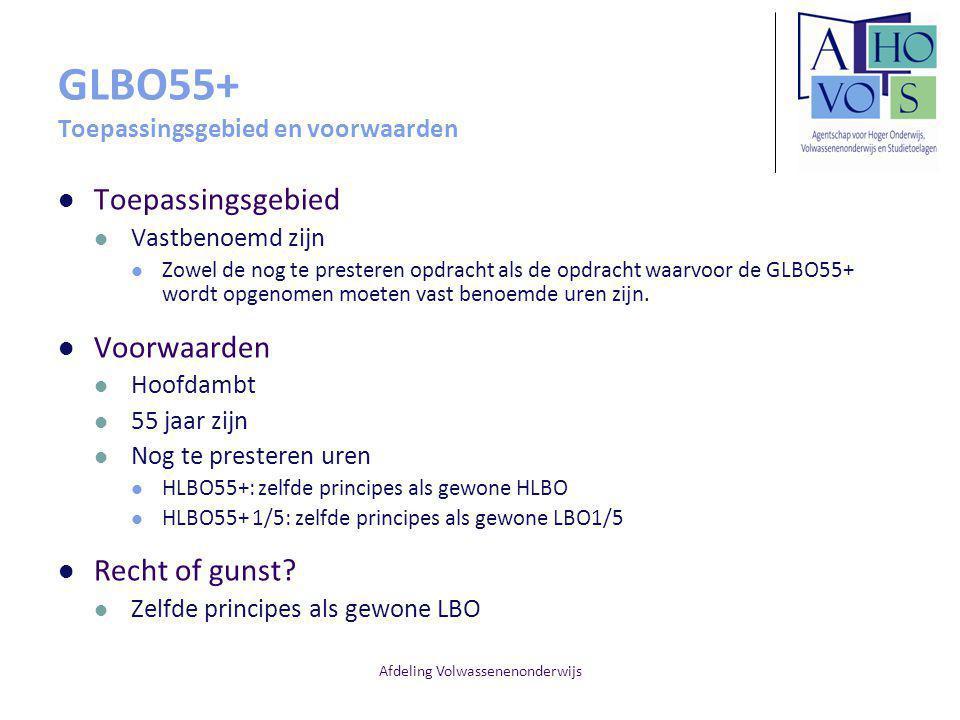 Afdeling Volwassenenonderwijs GLBO55+ Toepassingsgebied en voorwaarden Toepassingsgebied Vastbenoemd zijn Zowel de nog te presteren opdracht als de op