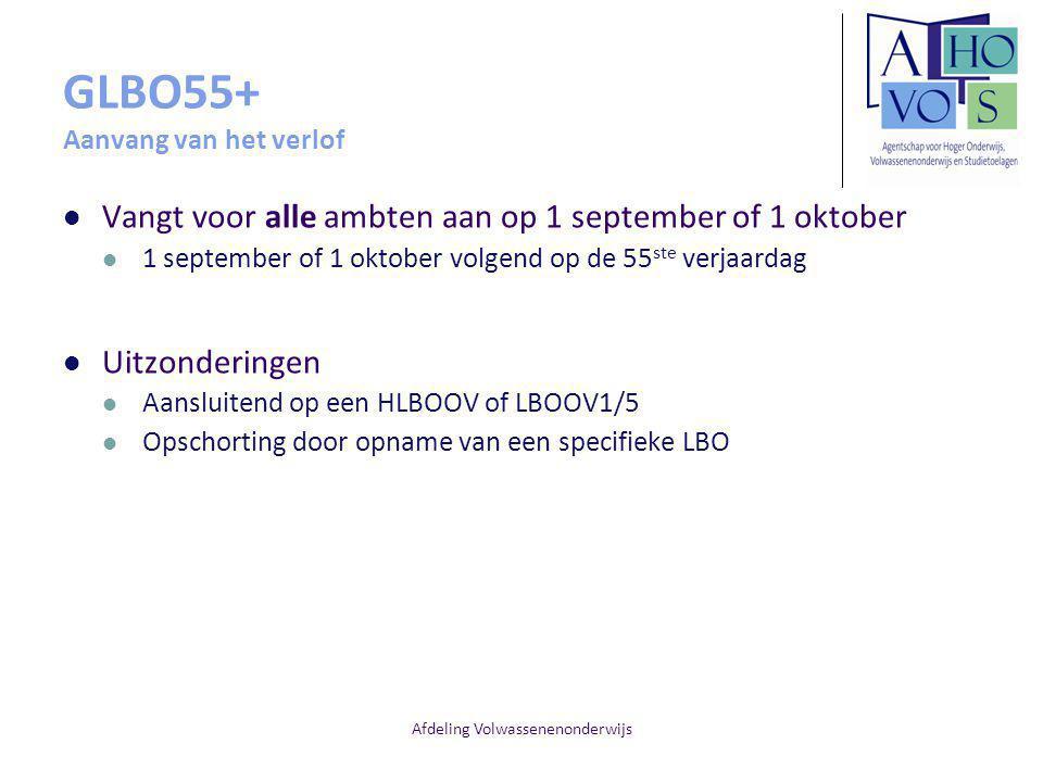 Afdeling Volwassenenonderwijs GLBO55+ Aanvang van het verlof Vangt voor alle ambten aan op 1 september of 1 oktober 1 september of 1 oktober volgend op de 55 ste verjaardag Uitzonderingen Aansluitend op een HLBOOV of LBOOV1/5 Opschorting door opname van een specifieke LBO