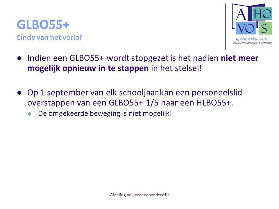 Afdeling Volwassenenonderwijs GLBO55+ Einde van het verlof Indien een GLBO55+ wordt stopgezet is het nadien niet meer mogelijk opnieuw in te stappen i