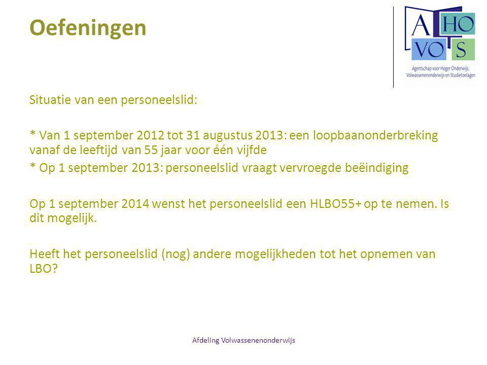 Afdeling Volwassenenonderwijs Oefeningen Situatie van een personeelslid: * Van 1 september 2012 tot 31 augustus 2013: een loopbaanonderbreking vanaf d