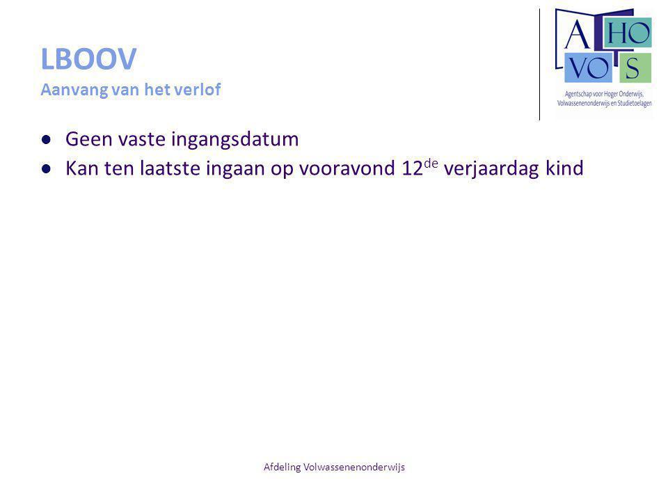 Afdeling Volwassenenonderwijs LBOOV Aanvang van het verlof Geen vaste ingangsdatum Kan ten laatste ingaan op vooravond 12 de verjaardag kind
