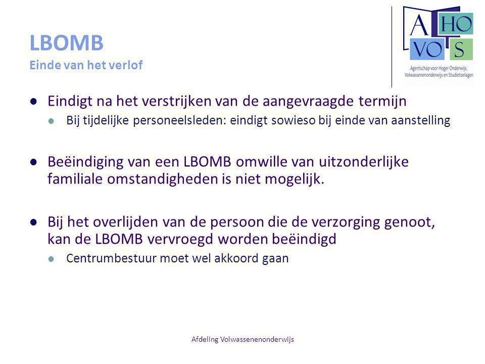 Afdeling Volwassenenonderwijs LBOMB Einde van het verlof Eindigt na het verstrijken van de aangevraagde termijn Bij tijdelijke personeelsleden: eindigt sowieso bij einde van aanstelling Beëindiging van een LBOMB omwille van uitzonderlijke familiale omstandigheden is niet mogelijk.