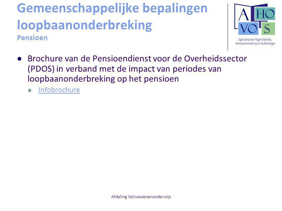Afdeling Volwassenenonderwijs Gemeenschappelijke bepalingen loopbaanonderbreking Pensioen Brochure van de Pensioendienst voor de Overheidssector (PDOS