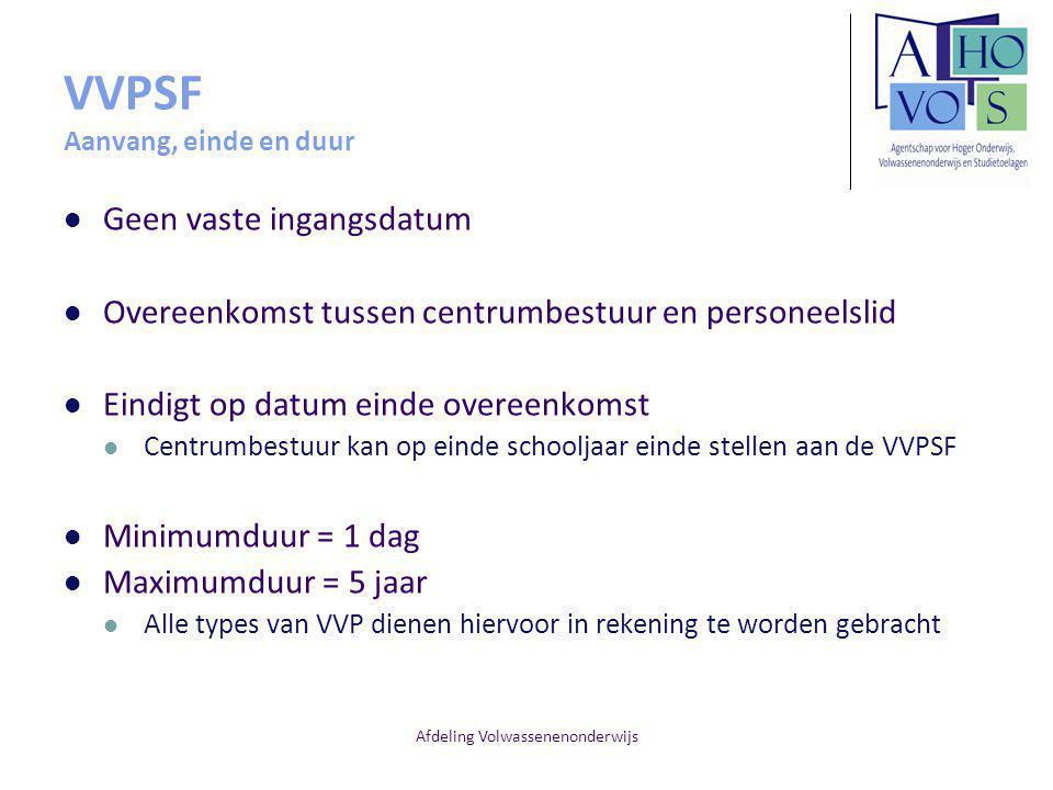 Afdeling Volwassenenonderwijs VVPSF Aanvang, einde en duur Geen vaste ingangsdatum Overeenkomst tussen centrumbestuur en personeelslid Eindigt op datu
