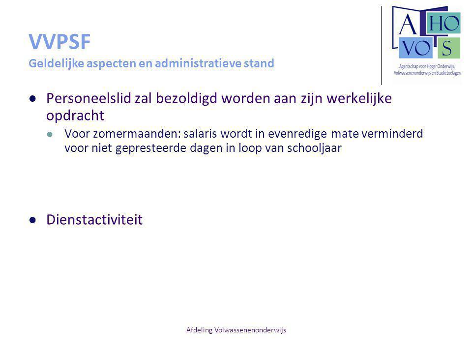 Afdeling Volwassenenonderwijs VVPSF Geldelijke aspecten en administratieve stand Personeelslid zal bezoldigd worden aan zijn werkelijke opdracht Voor