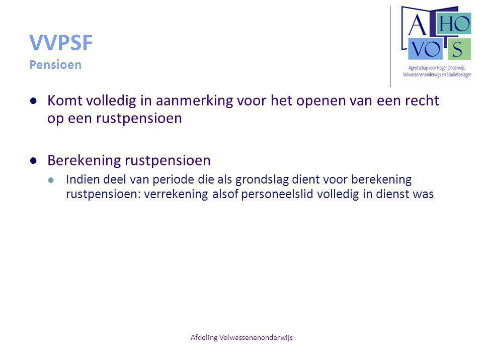 Afdeling Volwassenenonderwijs VVPSF Pensioen Komt volledig in aanmerking voor het openen van een recht op een rustpensioen Berekening rustpensioen Ind