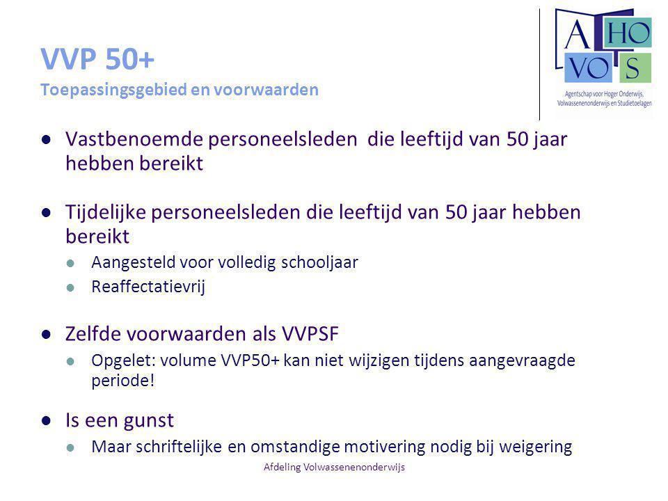Afdeling Volwassenenonderwijs VVP 50+ Toepassingsgebied en voorwaarden Vastbenoemde personeelsleden die leeftijd van 50 jaar hebben bereikt Tijdelijke