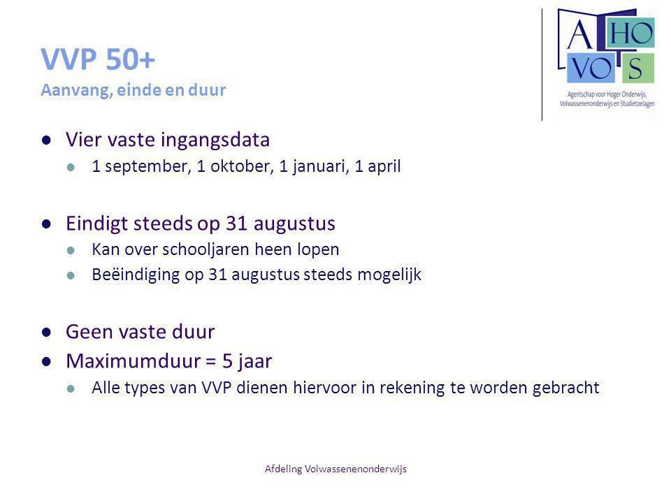 Afdeling Volwassenenonderwijs VVP 50+ Aanvang, einde en duur Vier vaste ingangsdata 1 september, 1 oktober, 1 januari, 1 april Eindigt steeds op 31 au