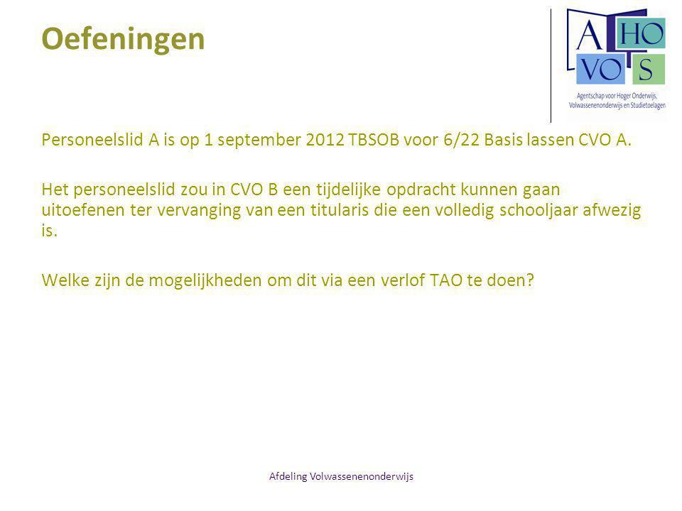 Afdeling Volwassenenonderwijs Oefeningen Personeelslid A is op 1 september 2012 TBSOB voor 6/22 Basis lassen CVO A. Het personeelslid zou in CVO B een