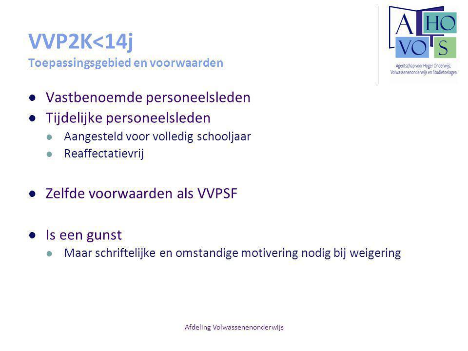 Afdeling Volwassenenonderwijs VVP2K<14j Toepassingsgebied en voorwaarden Vastbenoemde personeelsleden Tijdelijke personeelsleden Aangesteld voor volle