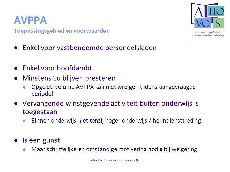 Afdeling Volwassenenonderwijs AVPPA Toepassingsgebied en voorwaarden Enkel voor vastbenoemde personeelsleden Enkel voor hoofdambt Minstens 1u blijven