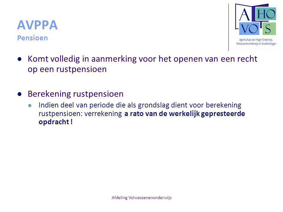 Afdeling Volwassenenonderwijs AVPPA Pensioen Komt volledig in aanmerking voor het openen van een recht op een rustpensioen Berekening rustpensioen Indien deel van periode die als grondslag dient voor berekening rustpensioen: verrekening a rato van de werkelijk gepresteerde opdracht !