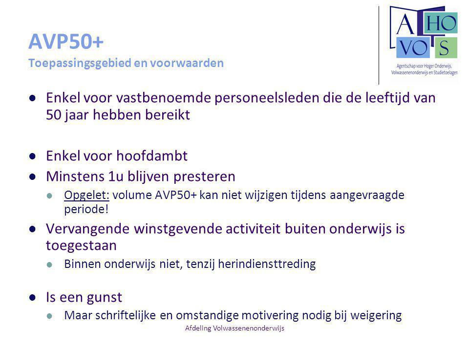 Afdeling Volwassenenonderwijs AVP50+ Toepassingsgebied en voorwaarden Enkel voor vastbenoemde personeelsleden die de leeftijd van 50 jaar hebben berei