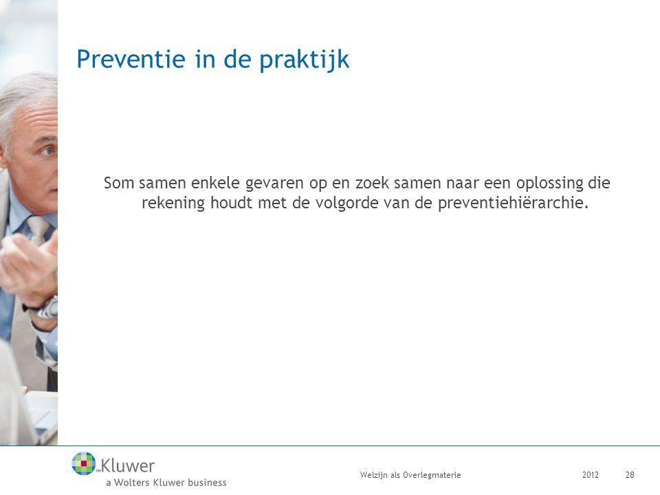 Preventie in de praktijk Som samen enkele gevaren op en zoek samen naar een oplossing die rekening houdt met de volgorde van de preventiehiërarchie.