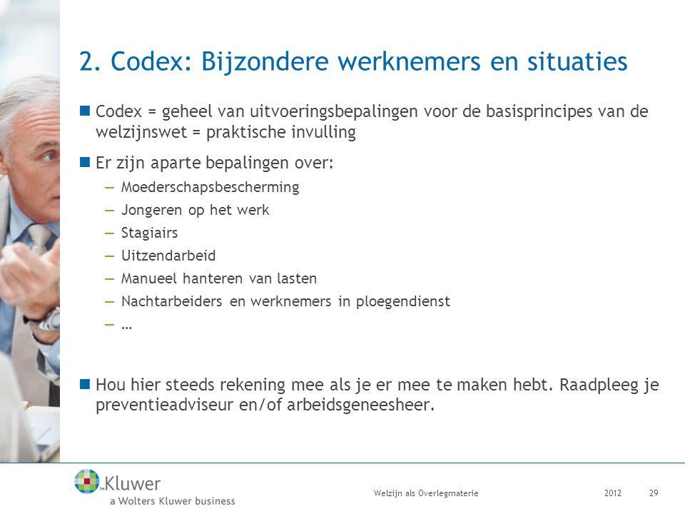 2. Codex: Bijzondere werknemers en situaties Codex = geheel van uitvoeringsbepalingen voor de basisprincipes van de welzijnswet = praktische invulling