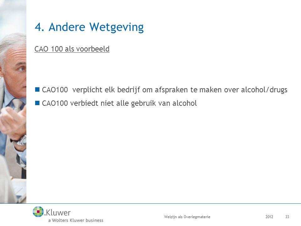 4. Andere Wetgeving CAO 100 als voorbeeld CAO100 verplicht elk bedrijf om afspraken te maken over alcohol/drugs CAO100 verbiedt niet alle gebruik van