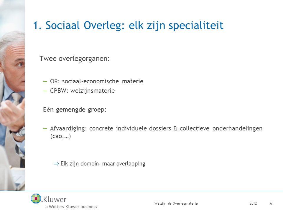 1. Sociaal Overleg: elk zijn specialiteit Twee overlegorganen: —OR: sociaal-economische materie —CPBW: welzijnsmaterie Eén gemengde groep: —Afvaardigi