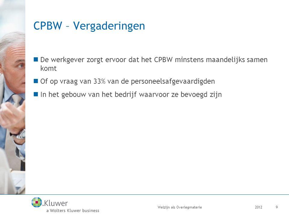 CPBW – Vergaderingen De werkgever zorgt ervoor dat het CPBW minstens maandelijks samen komt Of op vraag van 33% van de personeelsafgevaardigden In het gebouw van het bedrijf waarvoor ze bevoegd zijn 2012Welzijn als Overlegmaterie9