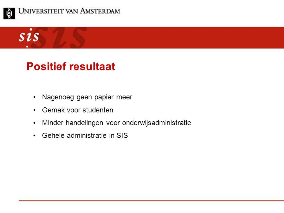 Positief resultaat Nagenoeg geen papier meer Gemak voor studenten Minder handelingen voor onderwijsadministratie Gehele administratie in SIS