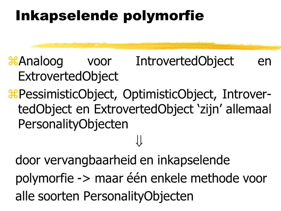 zAnaloog voor IntrovertedObject en ExtrovertedObject  PessimisticObject, OptimisticObject, Introver- tedObject en ExtrovertedObject 'zijn' allemaal P