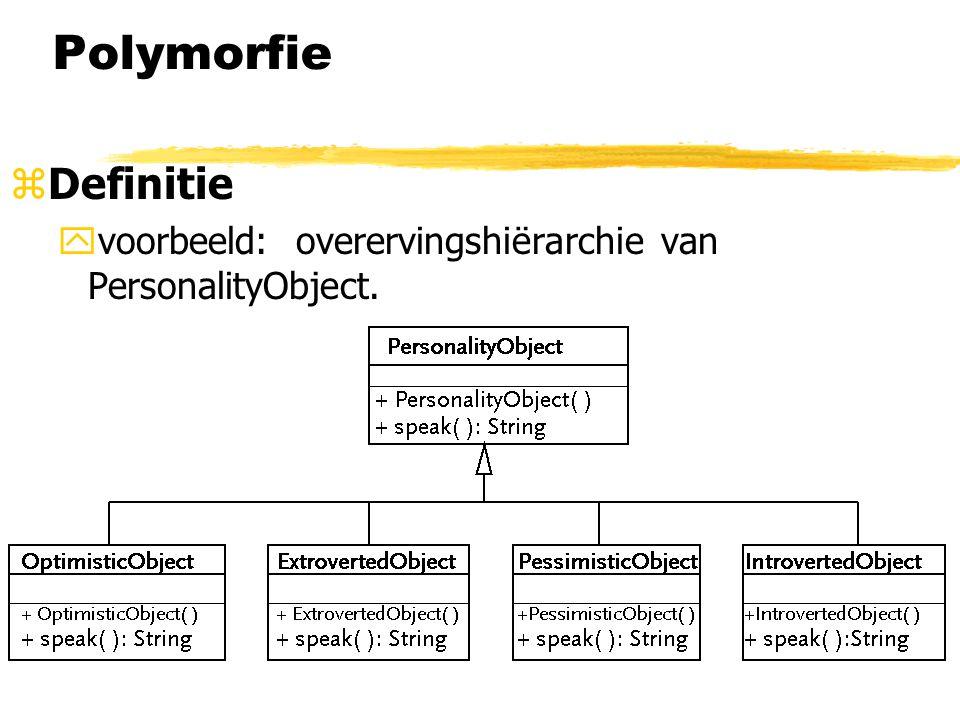 Polymorfie zDefinitie yspeak( ) : in PersonalityObject en in alle subklassen(=> vervangen methode; eigen definitie voor elke subklasse) ynoarg constructors