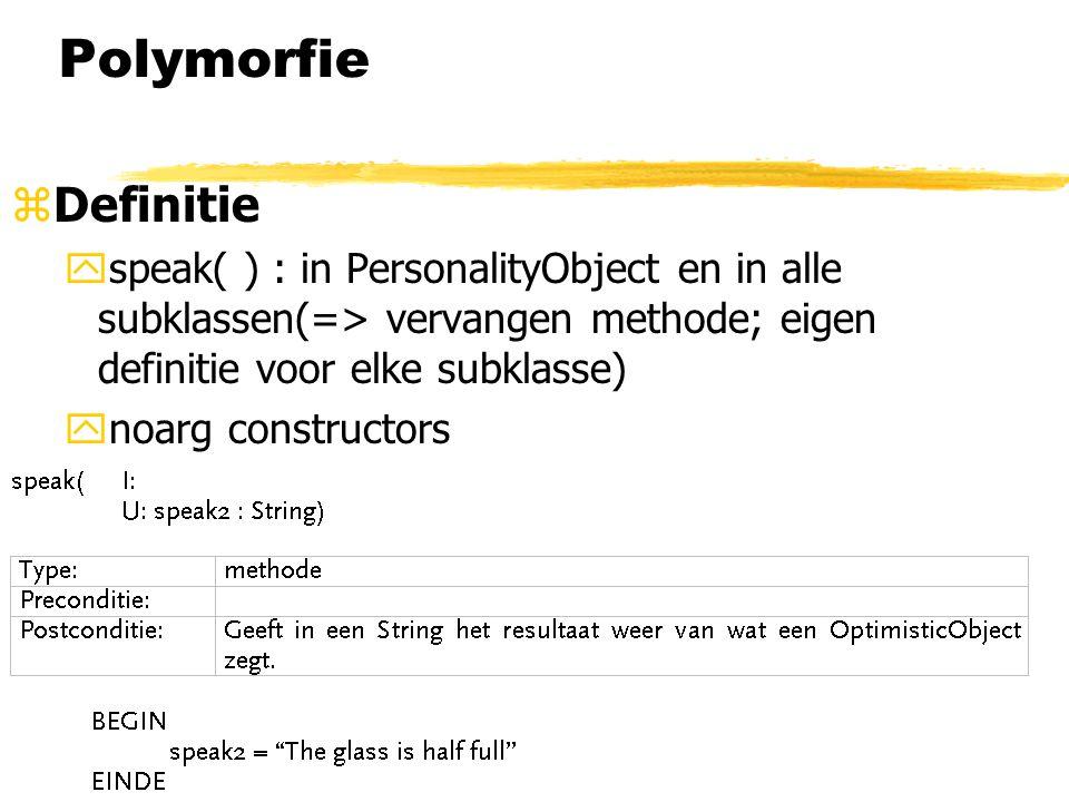Polymorfie zDefinitie yspeak( ) : in PersonalityObject en in alle subklassen(=> vervangen methode; eigen definitie voor elke subklasse) ynoarg constru